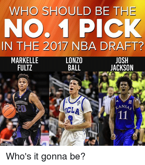 Memes, Nba, and Cbssports: WHO SHOULD BE THE  No. 1 PICK  IN THE 2017 NBA DRAFT?  LONZO  JOSH  MARKELLE  BALL  JACKSON  FULTZ  NS  ICLA  11  CBSSports Who's it gonna be?