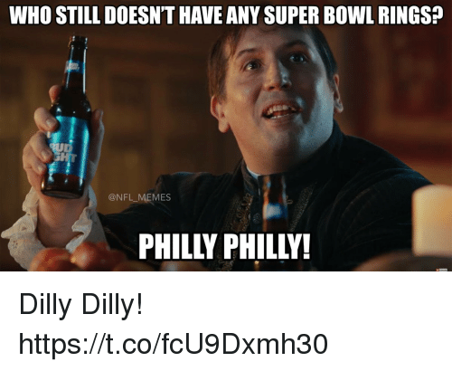 Football, Memes, and Nfl: WHO STILL DOESN'T HAVE ANY SUPER BOWL RINGS?  @NFL MEMES  PHILLY PHILLY! Dilly Dilly! https://t.co/fcU9Dxmh30