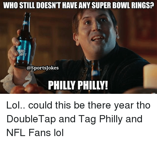 Lol, Nfl, and Sports: WHO STILL DOESN'T HAVE ANY SUPER BOWL RINGs?  @SportsJokes  PHILLY PHILLY! Lol.. could this be there year tho DoubleTap and Tag Philly and NFL Fans lol
