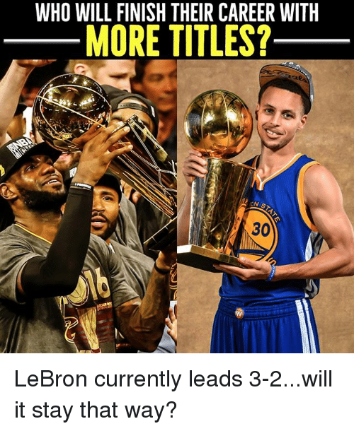 Memes, Lebron, and 🤖: WHO THEIR CAREER WITH  MORE TITLES?  30 LeBron currently leads 3-2...will it stay that way?