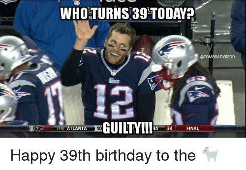 who turns 39 today otombradysego guil y atlanta 10 na 10988443 ✅ 25 best memes about 39th birthday 39th birthday memes