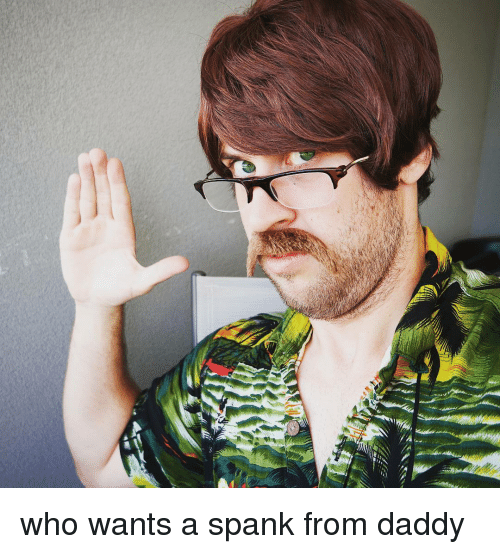 Memes, 🤖, and Wanted: who wants a spank from daddy