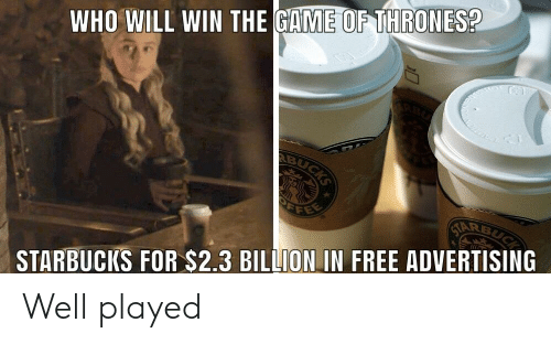 Game of Thrones, Reddit, and Starbucks: WHO WILL WIN THE GAME OF THRONES?  STARBUCKS FOR $2.3 BILLION IN FREE ADVERTISING Well played