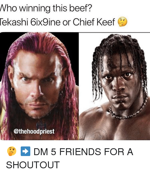 Beef, Chief Keef, and Friends: Who winning this beef?  Tekashi 6ix9ine or Chief Keef  @thehoodpriest 🤔 ➡️ DM 5 FRIENDS FOR A SHOUTOUT