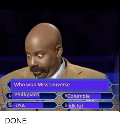 Funny, Lol, and Miss Universe: Who won Miss Universe  A: Phillipians  BColumbia  USA  idk lol DONE
