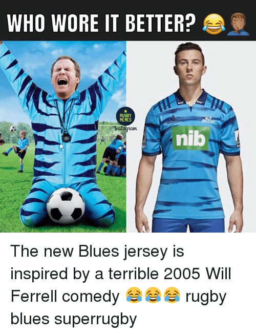 Memes, Who Wore It Better, and Will Ferrell: WHO WORE IT BETTER?  RUGBY  MEMES  aum  nib The new Blues jersey is inspired by a terrible 2005 Will Ferrell comedy 😂😂😂 rugby blues superrugby