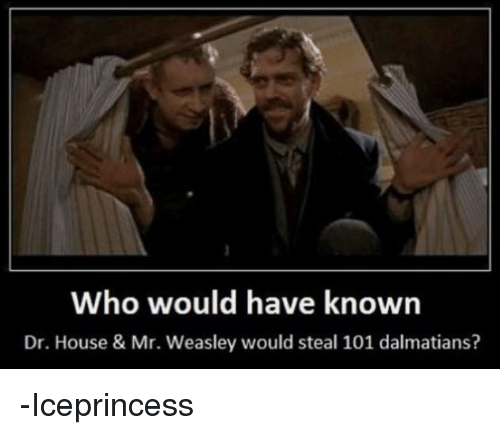 who would have known dr house mr weasley would 7431096 who would have known dr house & mr weasley would steal 101