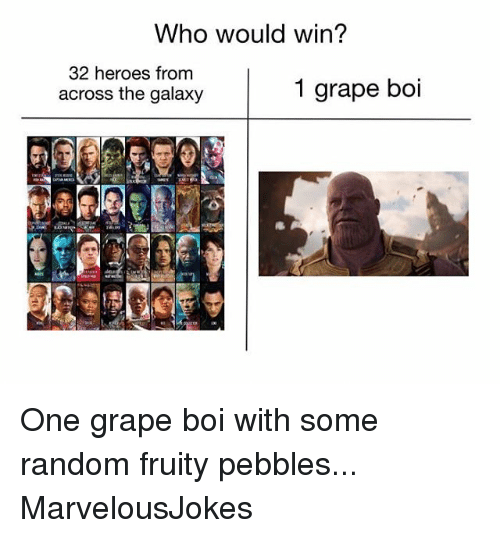 Memes, Heroes, and 🤖: Who would win?  32 heroes from  across the galaxy  1 grape boi One grape boi with some random fruity pebbles... MarvelousJokes