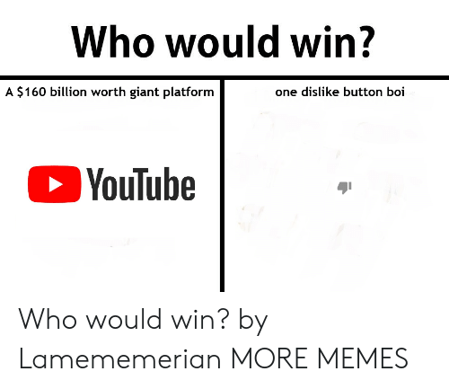 Dank, Memes, and Target: Who would win?  A $160 bllion worth giant platform  one dislike button boi  YouTube Who would win? by Lamememerian MORE MEMES
