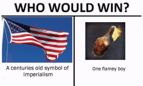 Old, Boy, and Who: WHO WOULD WIN?  A centuries old symbol of  imperialism  One flamey boy