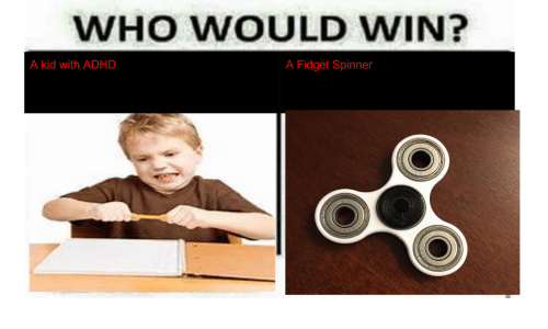 who would win a fidget spinner a kid with adhd 18619905 who would win? a fidget spinner a kid with adhd adhd meme on me me