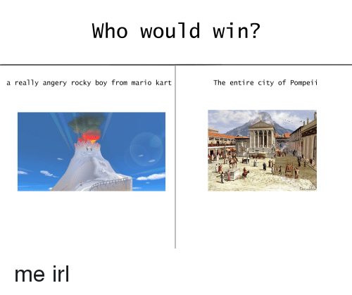 kart over pompeii Who Would Win? A Really Angery Rocky Boy From Mario Kart the  kart over pompeii
