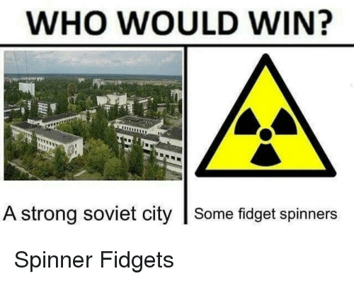 WHO WOULD WIN A Strong Soviet City Some Fid Spinners