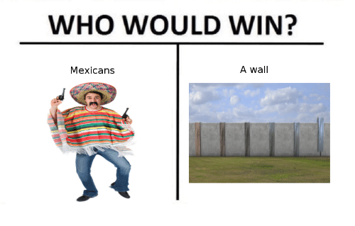 Who Would Win A Wall Mexicans Dank Meme On Me Me