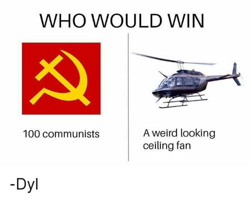 WHO WOULD WIN a Weird Looking 100 Communists Ceiling Fan