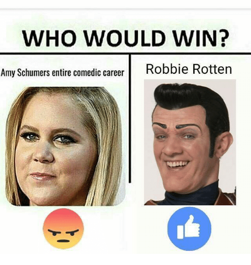 Amy Schumer, Tumblr, and Amy: WHO WOULD WIN?  Amy Schumers entire comedic career  Robbie Rotten