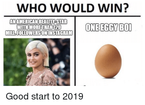 Good, Star, and Who: WHO WOULD WIN?  AN AMERICANREALITY STAR  WITH MORETHAN120  MILLFOLLOWERSONINSTAGRAM Good start to 2019