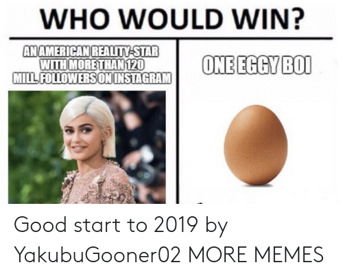 Dank, Memes, and Target: WHO WOULD WIN?  AN AMERICANREALITY STAR  WITH MORETHAN120  MILLFOLLOWERSONINSTAGRAM Good start to 2019 by YakubuGooner02 MORE MEMES