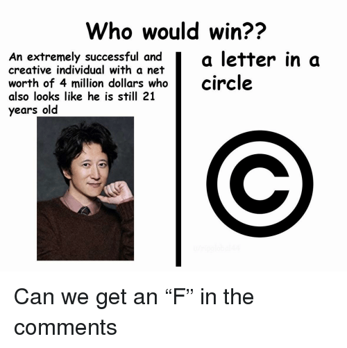 Old, Net, and Who: Who would win??  An extremely successful and  creative individual with a net  a letter in a  worth of 4 million dollars who  also looks like he is still 21  circle  years old