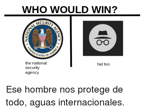 Boi, The National, and Who: WHO WOULD WIN?  ECURIT  OrO  the national  security  agency  hat boi <p>Ese hombre nos protege de todo, aguas internacionales.</p>