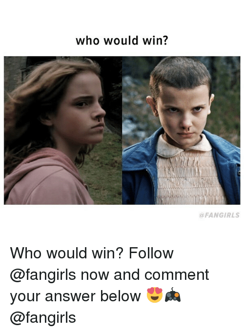 Girl Memes, Answer, and Who: who would win?  @FANGIRLS Who would win? Follow @fangirls now and comment your answer below 😍🎮 @fangirls