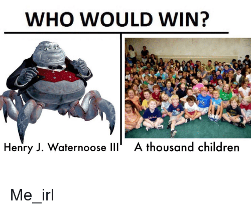 children irl and me irl who would win henry j waternoose
