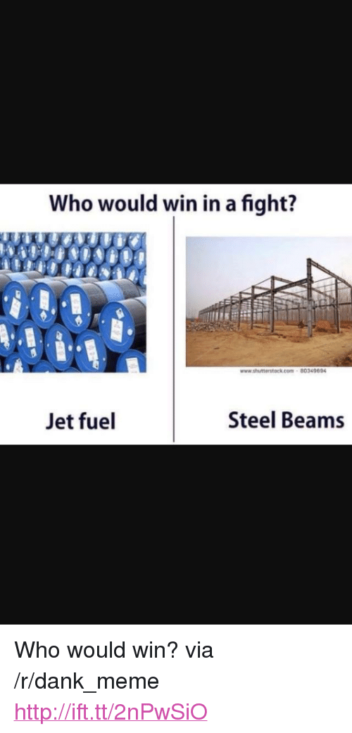 """Dank, Meme, and Http: Who would win in a fight?  80349694  Jet fuel  Steel Beams <p>Who would win? via /r/dank_meme <a href=""""http://ift.tt/2nPwSiO"""">http://ift.tt/2nPwSiO</a></p>"""