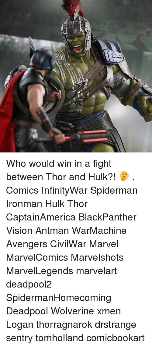 Memes, Wolverine, and Deadpool: Who would win in a fight between Thor and Hulk?! 🤔 . Comics InfinityWar Spiderman Ironman Hulk Thor CaptainAmerica BlackPanther Vision Antman WarMachine Avengers CivilWar Marvel MarvelComics Marvelshots MarvelLegends marvelart deadpool2 SpidermanHomecoming Deadpool Wolverine xmen Logan thorragnarok drstrange sentry tomholland comicbookart