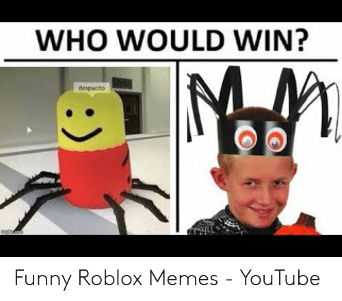 Who Would Win Ma Despacito Funny Roblox Memes Youtube Funny