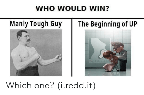 Tough, Who, and One: WHO WOULD WIN?  Manly Tough Guy The Beginning of UP Which one? (i.redd.it)