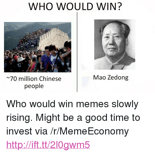 """Memes, Chinese, and Good: WHO WOULD WIN?  Mao Zedong  70 million Chinese  people <p>Who would win memes slowly rising. Might be a good time to invest via /r/MemeEconomy <a href=""""http://ift.tt/2l0gwm5"""">http://ift.tt/2l0gwm5</a></p>"""