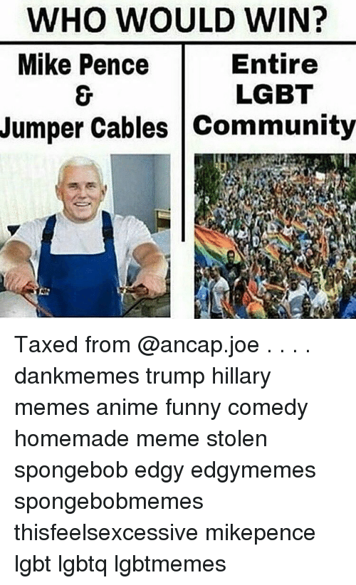 who would win mike pence entire lgbt jumper cables community 11643786 who would win? mike pence entire lgbt jumper cables community