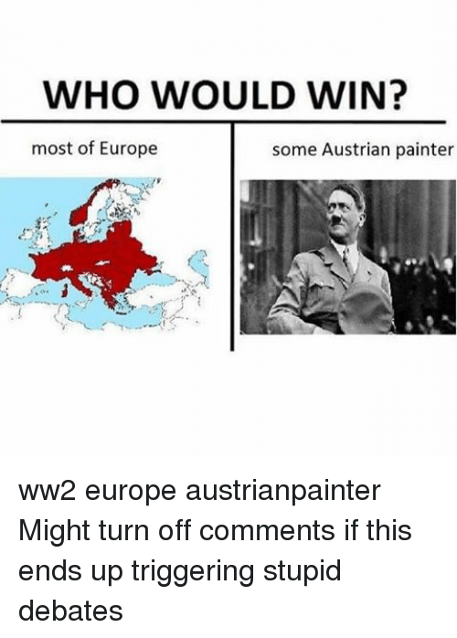 who would win most of europe some austrian painter ww2 17699700 ✅ 25 best memes about ww2 ww2 memes,Ww2 Memes