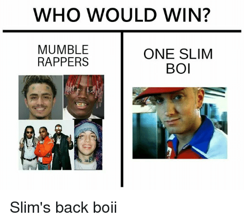 Dank Memes, Rappers, and Back: WHO WOULD WIN?  MUMBLE  RAPPERS  ONE SLIM  BO