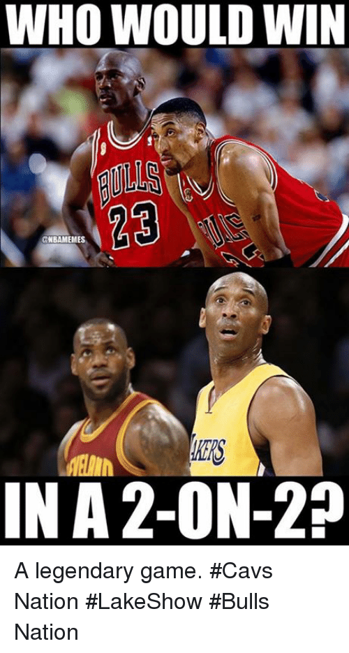 Cavs, Nba, and Bulls: WHO WOULD WIN  ONBAMEMES  IN A2-ON-210 A legendary game. #Cavs Nation #LakeShow #Bulls Nation