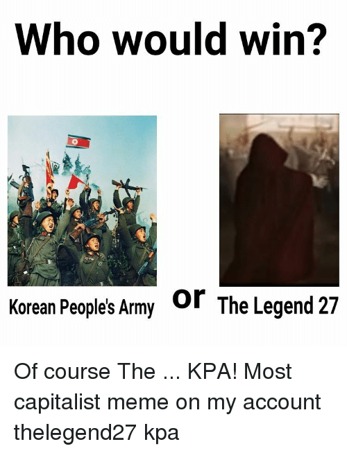 who would win or the legend 27 korean peoples army 10512928 ✅ 25 best memes about legend 27 legend 27 memes,Legend 27 Memes