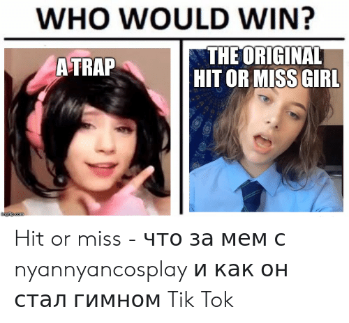 WHO WOULD WIN? THFOR GINAL HIT OR MISSGIRL a TRAP Hit or