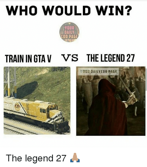 who would win your daily cod dage train in gta 10388623 ✅ 25 best memes about legend 27 legend 27 memes,Legend 27 Memes