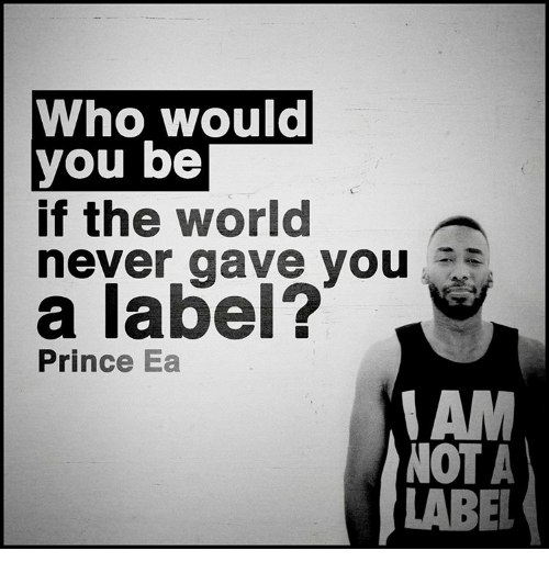 Memes, Prince, and 🤖: Who would  you be  if the world  never gave you  a label?  Prince Ea  AM  NOT A  LABEL