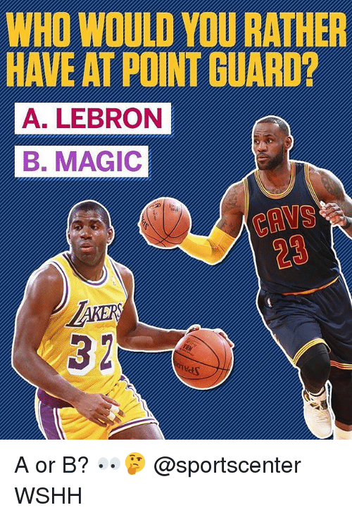 Memes, SportsCenter, and Would You Rather: WHO WOULD YOU RATHER  HAVE AT POINT GUARD?  A. LEBRON  B. MAGIC  23  AKER  32 A or B? 👀🤔 @sportscenter WSHH