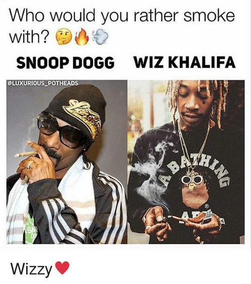 Memes, Snoop, and Snoop Dogg: Who would you rather smoke  with?  SNOOP DOGG  WIZ KHALIFA  OLUXURIOUS POTHEADS Wizzy♥️