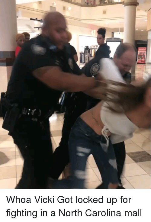 Memes, North Carolina, and 🤖: Whoa Vicki Got locked up for fighting in a North Carolina mall