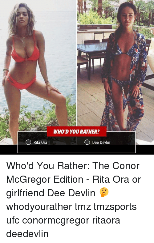 Conor McGregor, Memes, and Ufc: WHO'D YOU RATHER?  O Rita Ora  Dee Devlin Who'd You Rather: The Conor McGregor Edition - Rita Ora or girlfriend Dee Devlin 🤔 whodyourather tmz tmzsports ufc conormcgregor ritaora deedevlin
