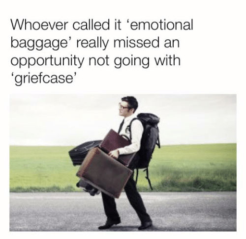 Dank, Opportunity, and 🤖: Whoever called it 'emotional  baggage' really missed an  opportunity not going with  'griefcase'