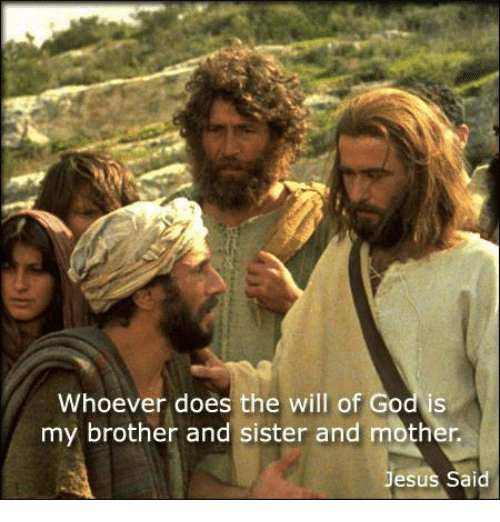 Whoever Does The Will Of God Is My Brother And Sister And Mother