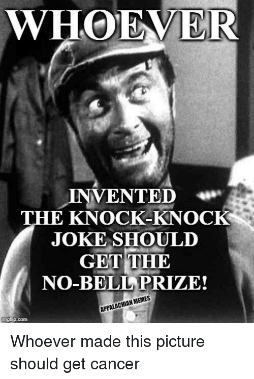 Cancer, Terrible Facebook, and Com: WHOEVER  INVENTED*  THE KNOCK-KNOCK  JOKE SHOULD  GET THE  NO-BELL PRIZE  APPALACHIAN  mgt p.com