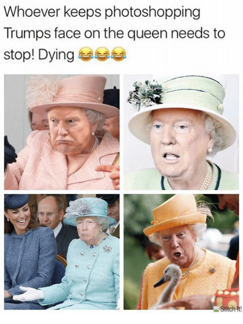 whoever keeps photoshopping trumps face on the queen needs to 27254703 whoever keeps photoshopping trumps face on the queen needs to stop