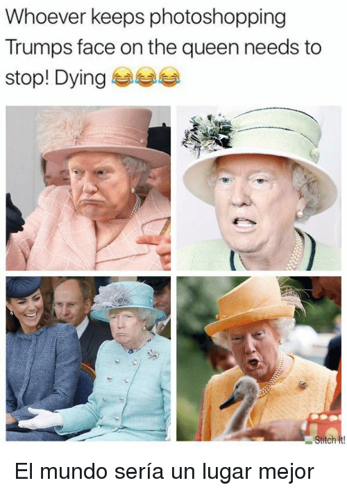 Queen, Mundo, and Stitch: Whoever keeps photoshopping  Trumps face on the queen needs to  stop! Dying 부부부  Stitch it! <p>El mundo sería un lugar mejor</p>