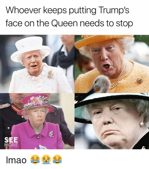 whoever keeps putting trumps face on the queen needs to 28595195 whoever keeps putting trumps face on the queen needs to stop see