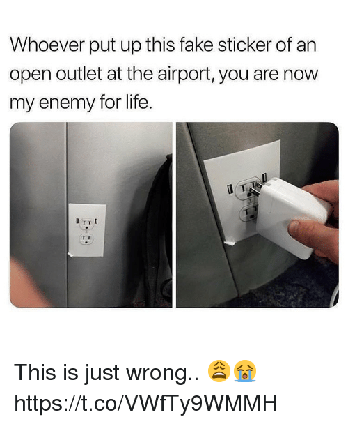 Fake, Life, and Open: Whoever put up this fake sticker of an  open outlet at the airport, you are now  my enemy for life.  TTD This is just wrong.. 😩😭 https://t.co/VWfTy9WMMH